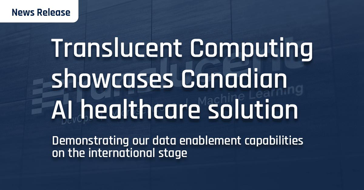 Translucent Computing showcases Canadian AI capabilities on international stage