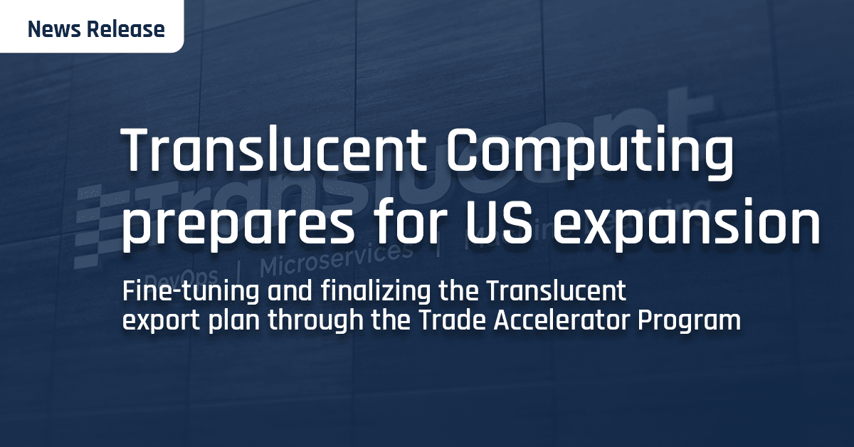 Translucent Computing eyes growth into US market through fintech and healthcare solutions