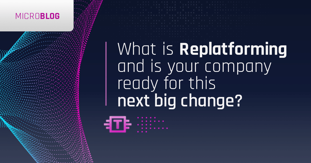 What is Replatforming and is your company ready for this next big change?