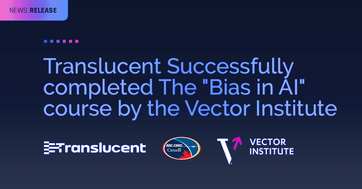 """Translucent Successfully completed the """"Bias in AI"""" course by the Vector Institute"""